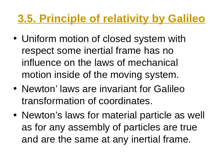 3. 5. Principle of relativity by Galileo • Uniform motion of closed system with