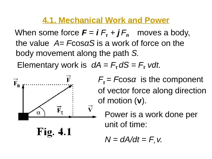 4. 1. Mechanical Work and Power When some force F  = i Fτ