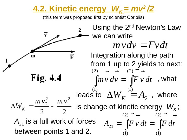4. 2. Kinetic energy  W K = mv 2 /2 (this term was