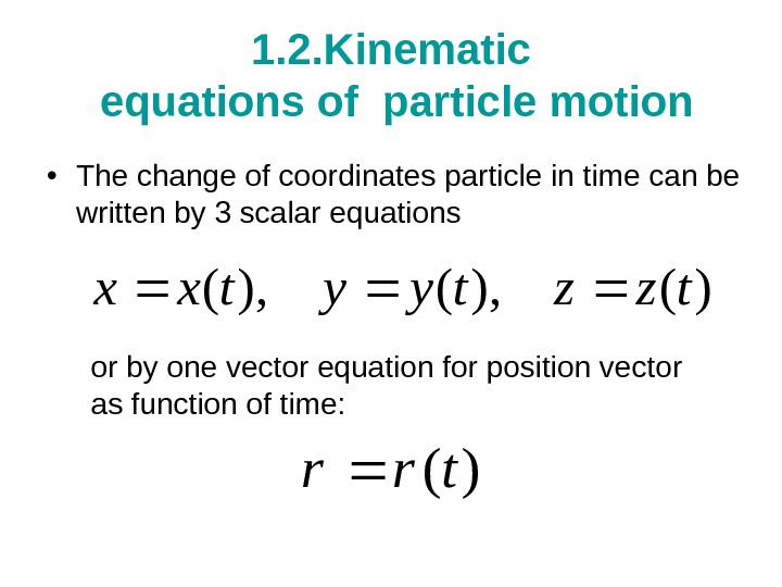 1. 2. Kinematic equations of particle motion • The change of coordinates particle in