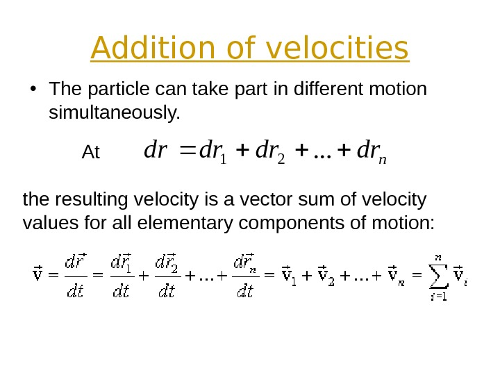 Addition of velocities • The particle can take part in different motion simultaneously.