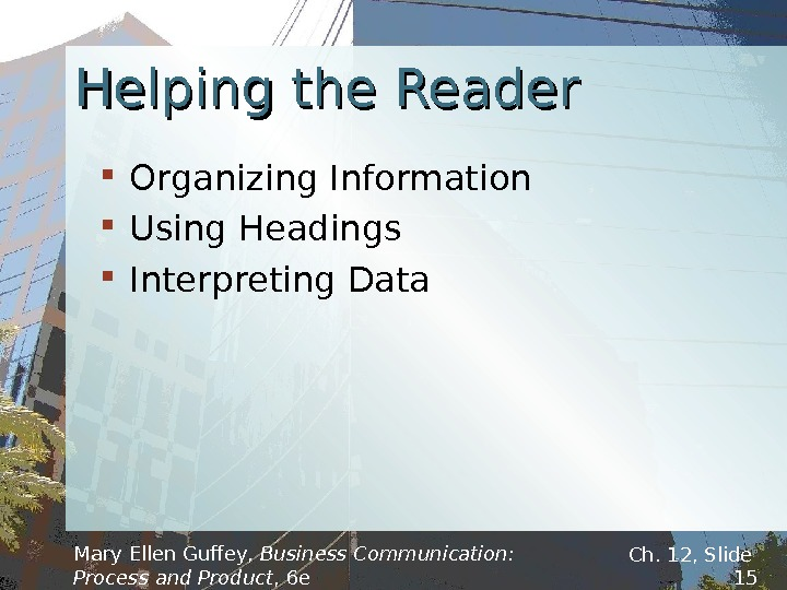 Helping the Reader Organizing Information Using Headings Interpreting Data Mary Ellen Guffey,  Business Communication: