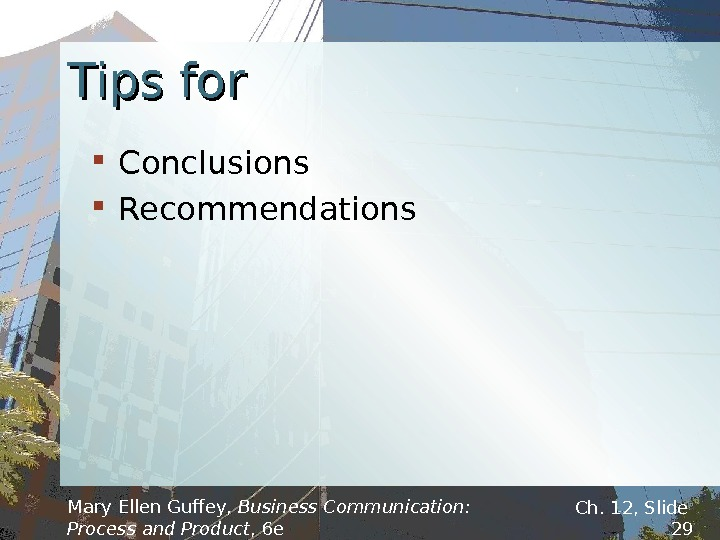 Tips for Conclusions Recommendations Mary Ellen Guffey,  Business Communication:  Process and Product , 6