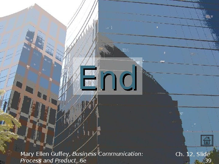 End. End Mary Ellen Guffey,  Business Communication:  Process and Product , 6 e