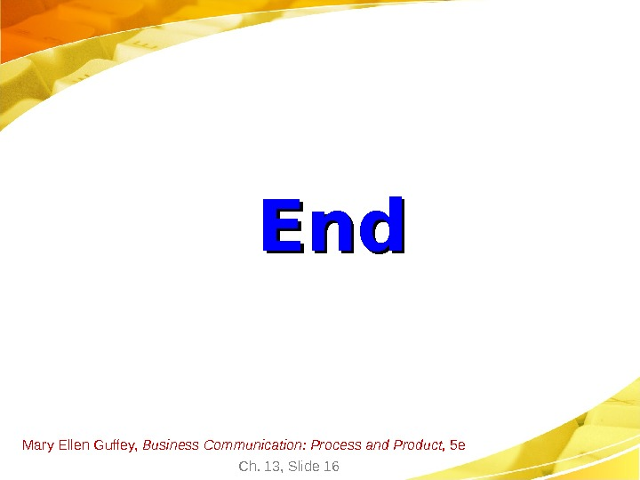 Mary Ellen Guffey,  Business Communication: Process and Product,  5 e Ch. 13, Slide 16