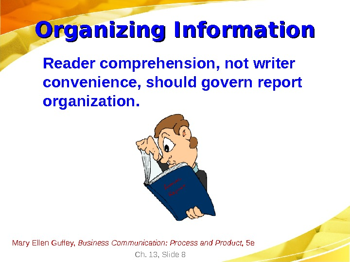 Mary Ellen Guffey,  Business Communication: Process and Product,  5 e Ch. 13, Slide 8