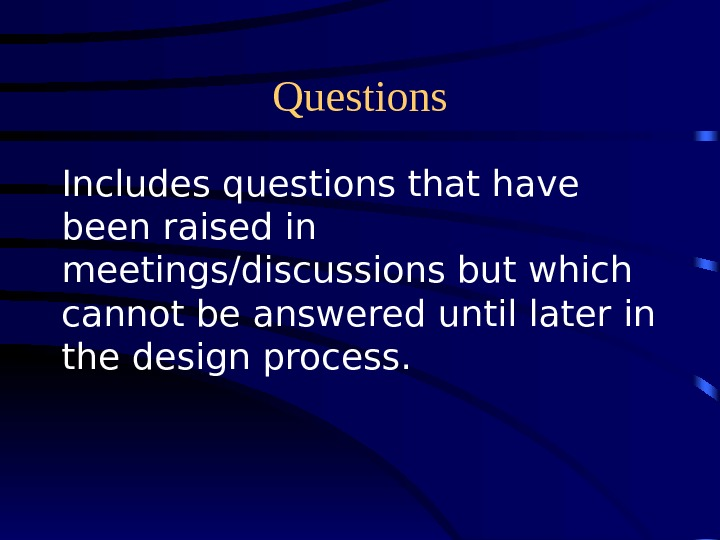 Questions Includes questions that have been raised in meetings/discussions but which cannot be answered until later