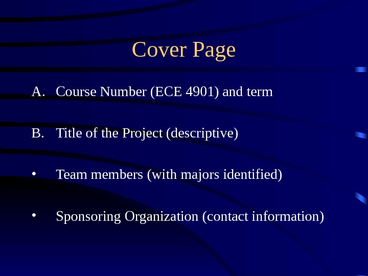 Cover Page A. Course Number (ECE 4901) and term B. Title of the Project (descriptive) •