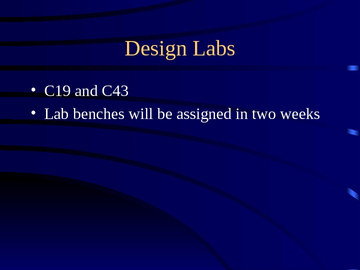 Design Labs • C 19 and C 43 • Lab benches will be assigned in two