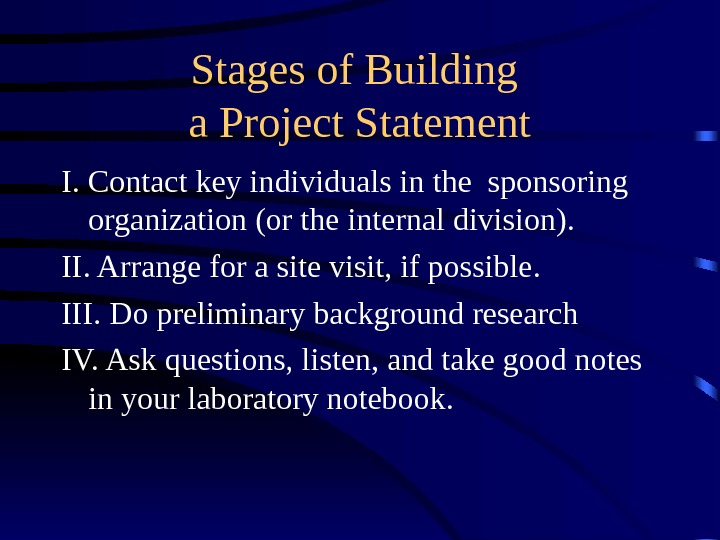 Stages of Building a Project Statement I. Contact key individuals in the sponsoring organization (or the