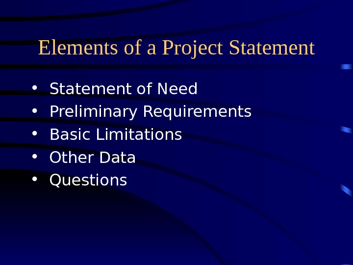 Elements of a Project Statement • Statement of Need • Preliminary Requirements  • Basic Limitations