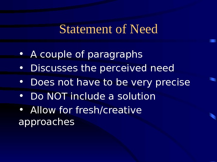 Statement of Need • A couple of paragraphs • Discusses the perceived need  • Does