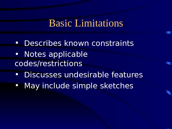 Basic Limitations • Describes known constraints • Notes applicable codes/restrictions • Discusses undesirable features • May