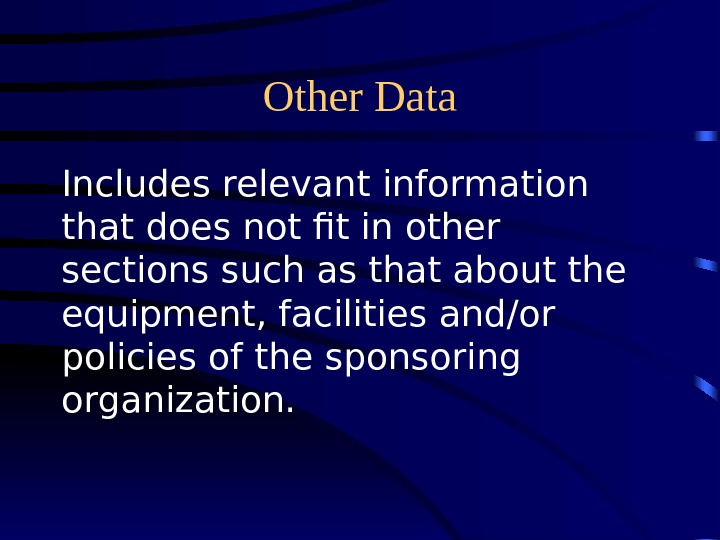 Other Data Includes relevant information that does not fit in other sections such as that about