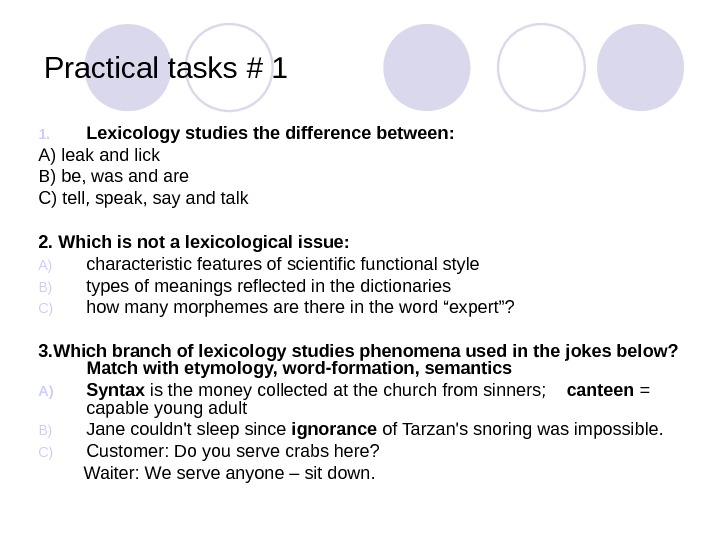 Practical tasks  # 1 1. Lexicology studies the difference between : А) leak