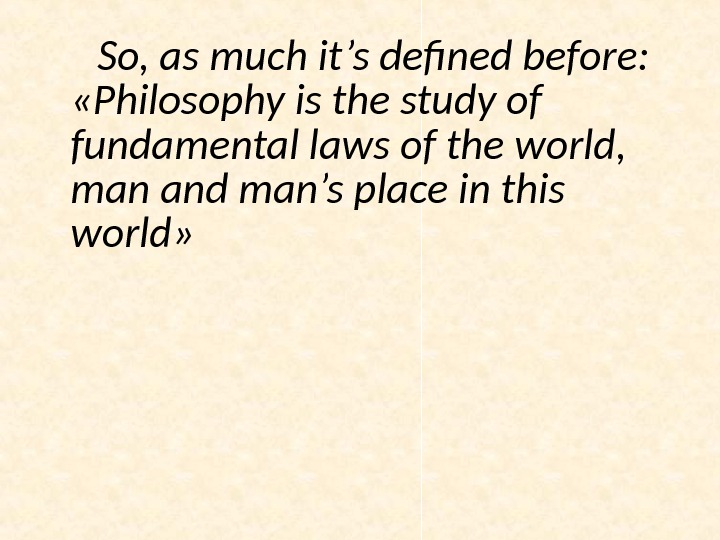 So, as much it's defined before:  « Philosophy is the study of fundamental laws of