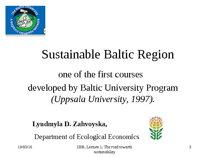 19/03/16 SBR. Lecture 1. The road towards sustainability 2 Sustainable Baltic Region one of the first