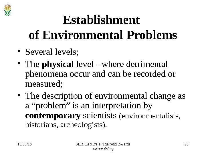 19/03/16 SBR. Lecture 1. The road towards sustainability 23 Establishment of Environmental Problems • Several levels;