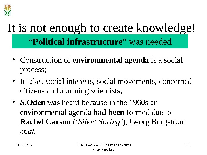 19/03/16 SBR. Lecture 1. The road towards sustainability 25 It is not enough to create knowledge!