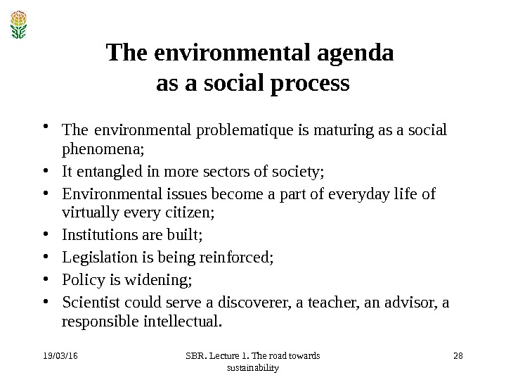 19/03/16 SBR. Lecture 1. The road towards sustainability 28 The environmental agenda as a social process
