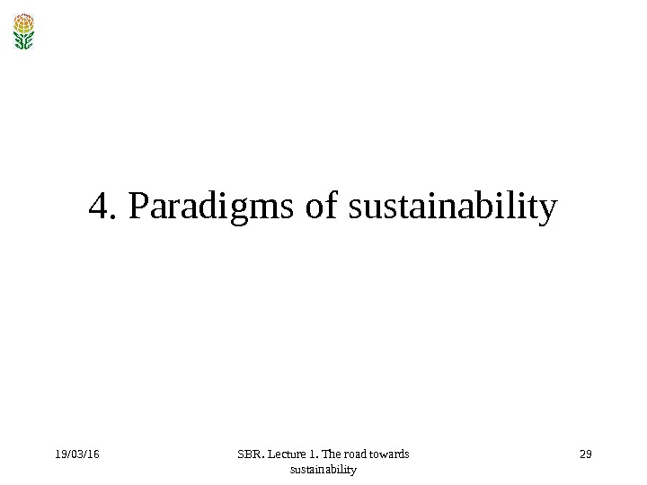 19/03/16 SBR. Lecture 1. The road towards sustainability 294. Paradigms of sustainability