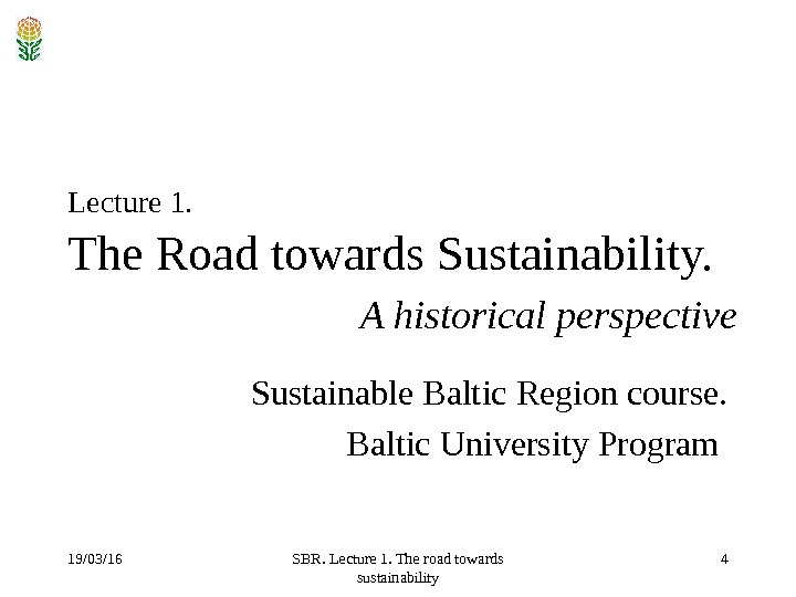 19/03/16 SBR. Lecture 1. The road towards sustainability 4 Lecture 1.  The Road towards Sustainability.