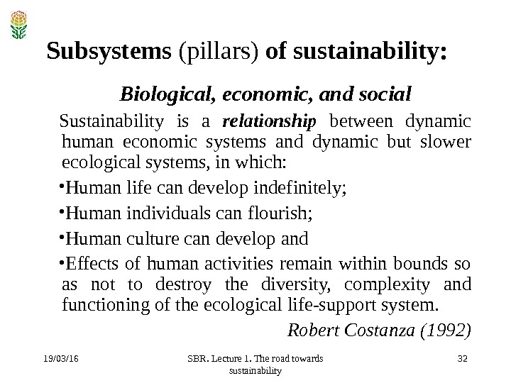 19/03/16 SBR. Lecture 1. The road towards sustainability 32 Subsystems (pillars) of sustainability: Biological, economic, and