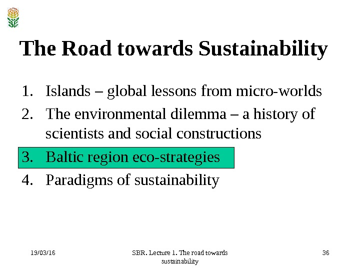 19/03/16 SBR. Lecture 1. The road towards sustainability 36 The Road towards Sustainability 1. Islands –