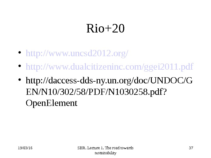 19/03/16 SBR. Lecture 1. The road towards sustainability 37 Rio+20 • http: //www. uncsd 2012. org/