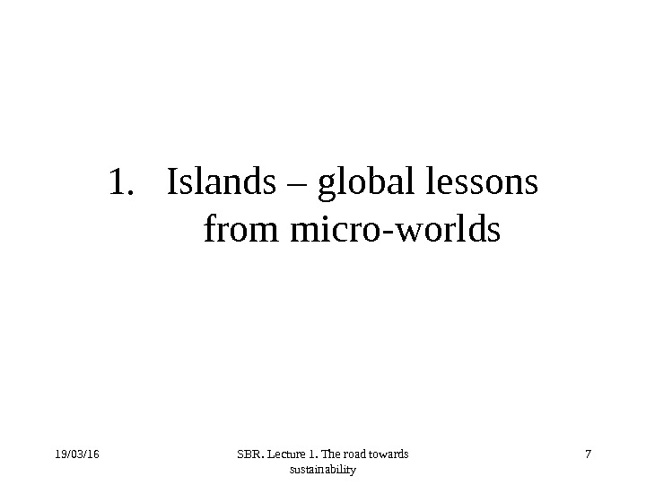 19/03/16 SBR. Lecture 1. The road towards sustainability 71. Islands – global lessons from micro-worlds