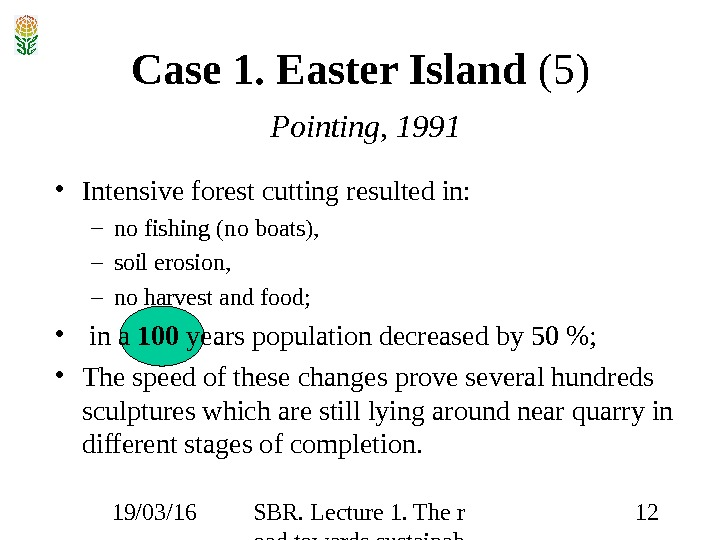 19/03/16 SBR. Lecture 1. The r oad towards sustainab ility 12 Case 1. Easter Island