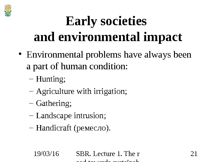 19/03/16 SBR. Lecture 1. The r oad towards sustainab ility 21 Early societies and environmental impact