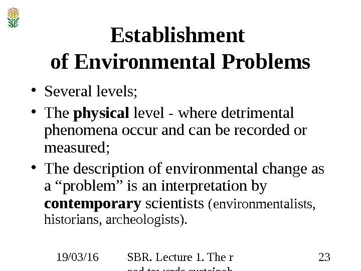 19/03/16 SBR. Lecture 1. The r oad towards sustainab ility 23 Establishment of Environmental Problems •