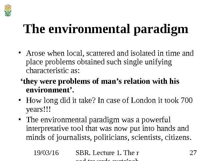 19/03/16 SBR. Lecture 1. The r oad towards sustainab ility 27 The environmental paradigm  •