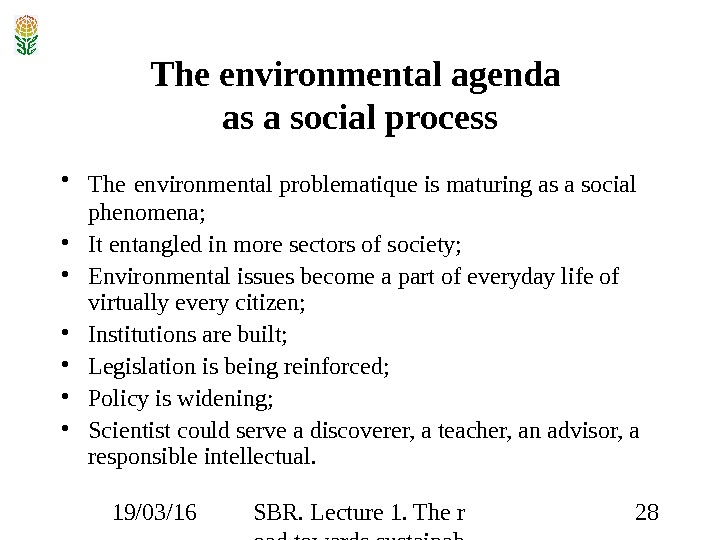 19/03/16 SBR. Lecture 1. The r oad towards sustainab ility 28 The environmental agenda as a