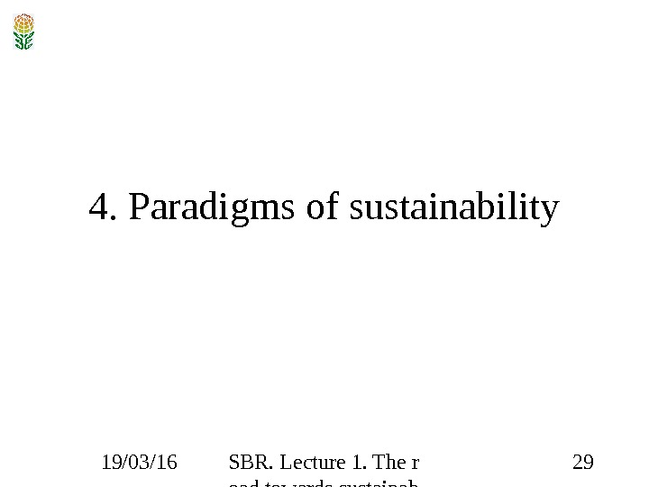 19/03/16 SBR. Lecture 1. The r oad towards sustainab ility 294. Paradigms of sustainability