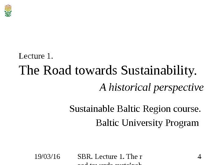 19/03/16 SBR. Lecture 1. The r oad towards sustainab ility 4 Lecture 1.  The Road