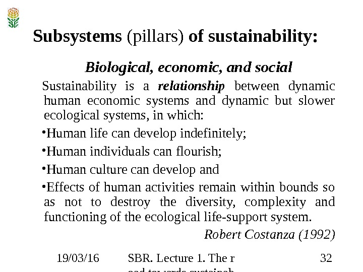 19/03/16 SBR. Lecture 1. The r oad towards sustainab ility 32 Subsystems (pillars) of sustainability: Biological,