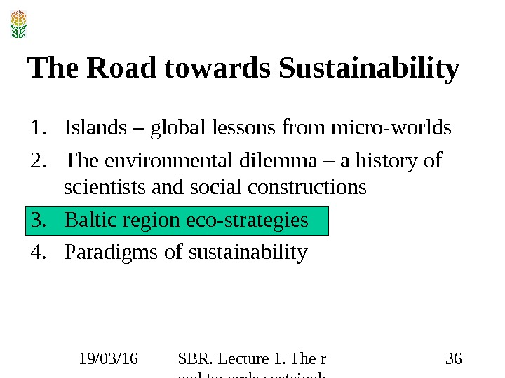 19/03/16 SBR. Lecture 1. The r oad towards sustainab ility 36 The Road towards Sustainability 1.