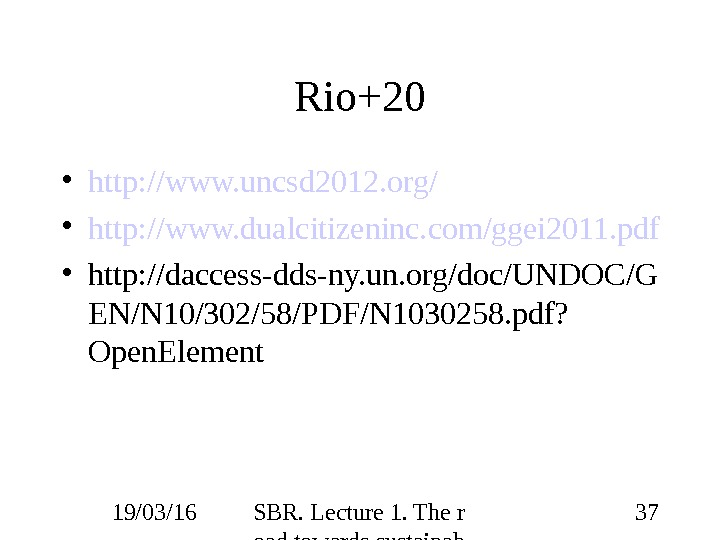 19/03/16 SBR. Lecture 1. The r oad towards sustainab ility 37 Rio+20 • http: //www. uncsd
