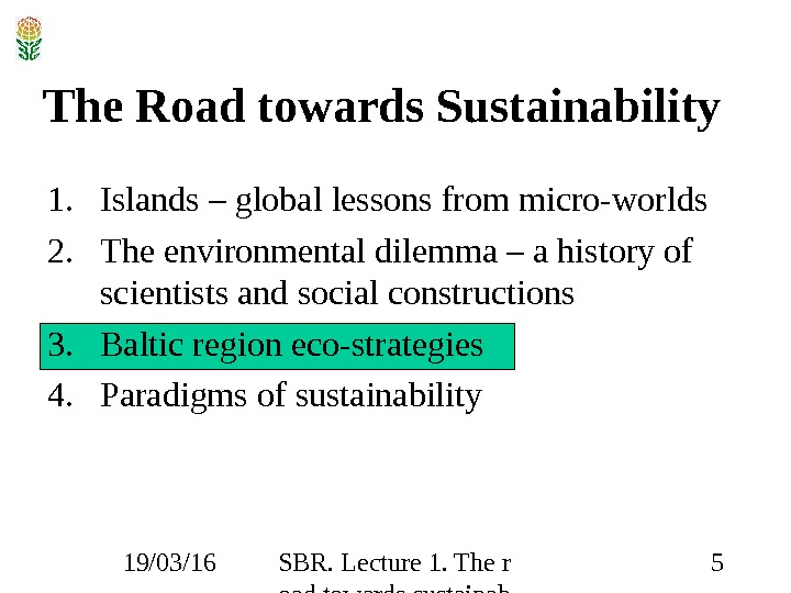 19/03/16 SBR. Lecture 1. The r oad towards sustainab ility 5 The Road towards Sustainability 1.