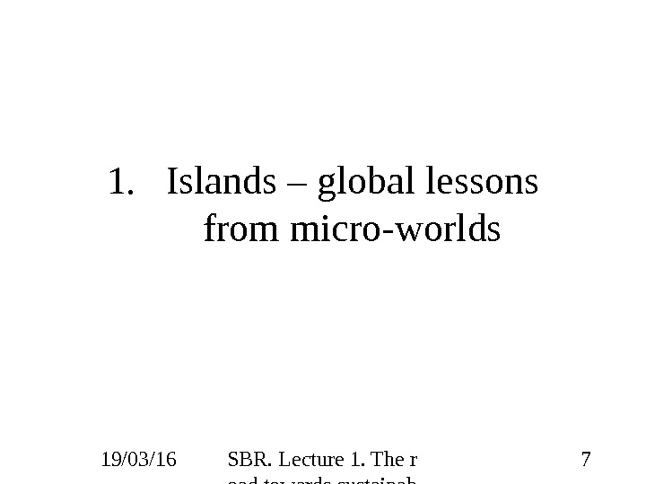 19/03/16 SBR. Lecture 1. The r oad towards sustainab ility 71. Islands – global lessons from