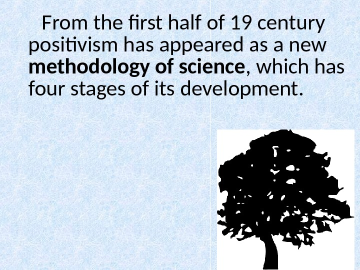From the first half of 19 century positivism has appeared as a new methodology of science