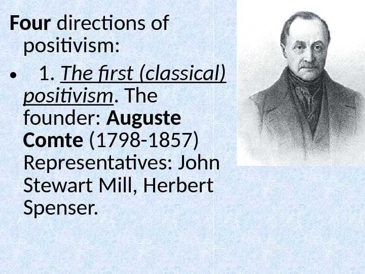 Four  directions of positivism:  • 1.  The first (classical) positivism. The founder :