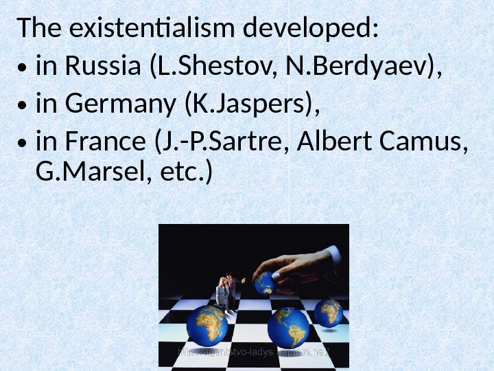 The existentialism develop ed:  • in Russia (L. Shestov, N. Berd y aev),  •