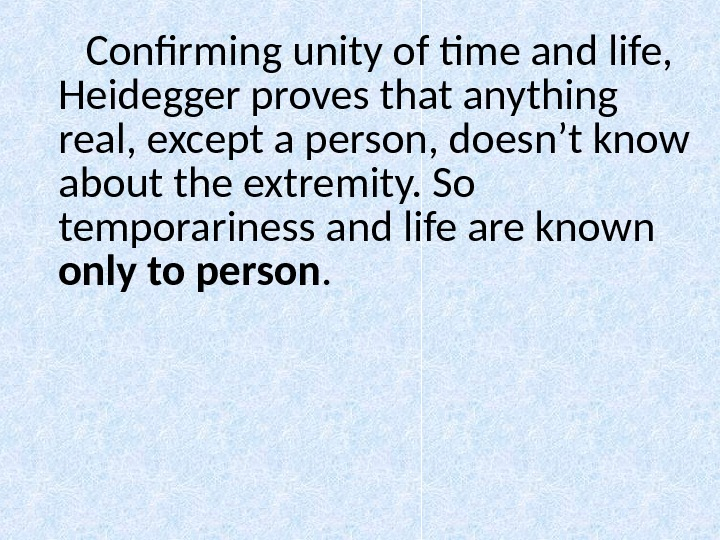 Confirming unity of time and life,  Heidegger proves that anything real, except a person, doesn't
