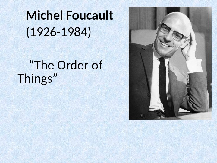 "Michel Foucault (1926 -1984)  "" The Order of Things """