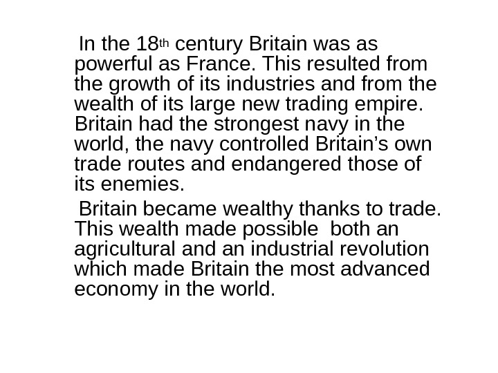 In the 18 th century Britain was as powerful as France. This resulted from