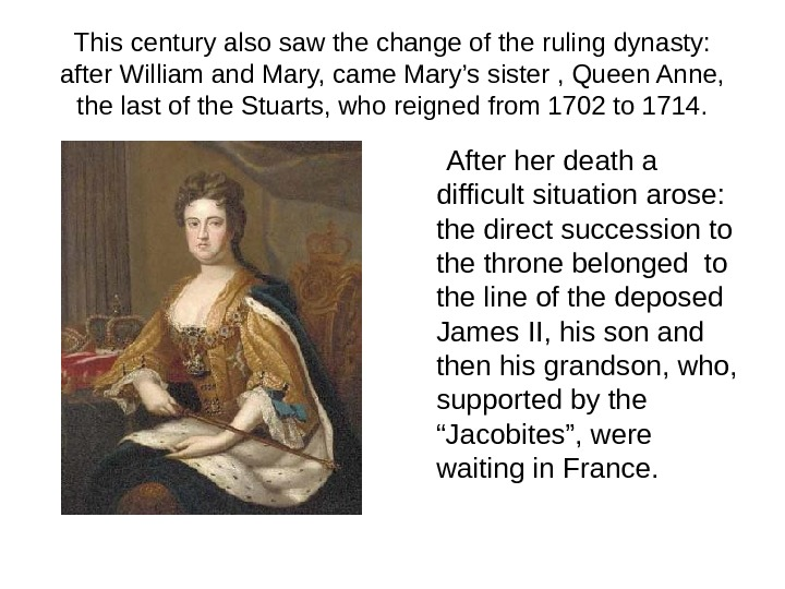 This century also saw the change of the ruling dynasty:  after William and