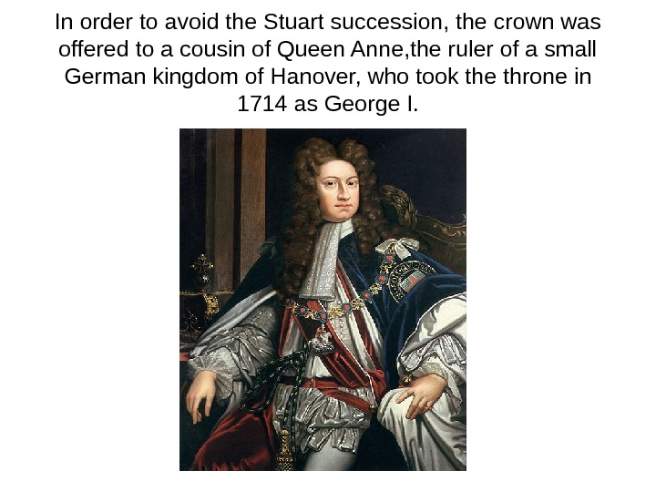 In order to avoid the Stuart succession, the crown was offered to a cousin